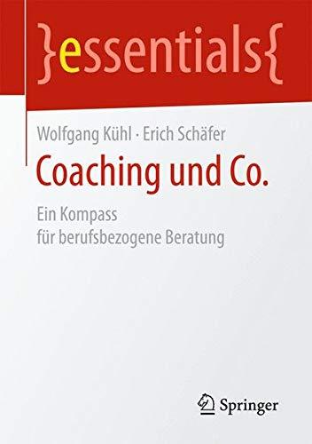 Coaching und Co.: Ein Kompass für berufsbezogene Beratung (essentials)