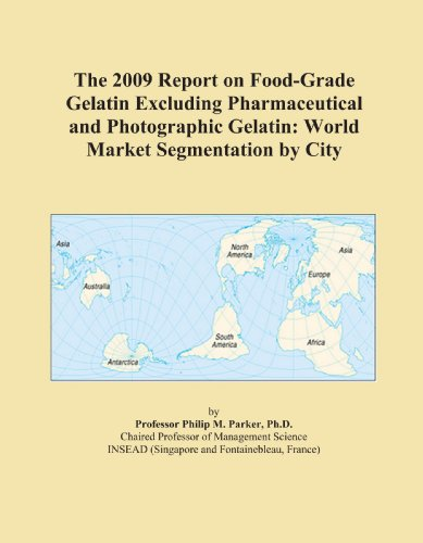 The 2009 Report on Food-Grade Gelatin Excluding Pharmaceutical and Photographic Gelatin: World Market Segmentation by City