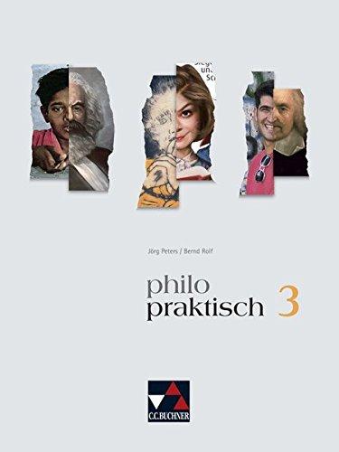 philopraktisch / Unterrichtswerk für Praktische Philosophie in Nordrhein-Westfalen: philopraktisch / philopraktisch 3: Unterrichtswerk für Praktische ... / Für die Jahrgangsstufen 9/10