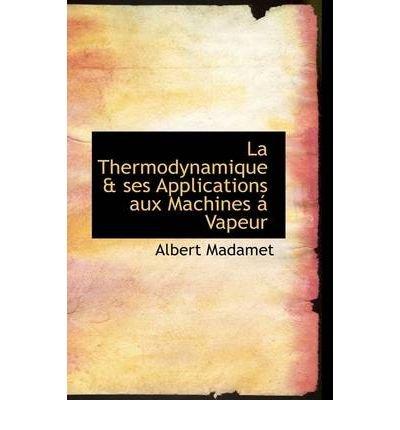 La Thermodynamique & Ses Applications Aux Machines Vapeur (Hardback) - Common