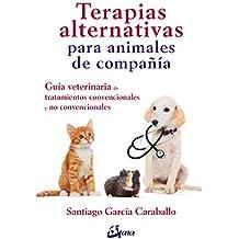 Terapias alternativas para animales de compañía. Guía veterinaria de tratamientos convencionales y no convencionales (Salud natural)