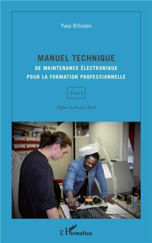 Manuel Technique (T I) de Maintenance Electronique pour la Formation Prodessionnelle par Yves Bitoden