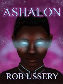 Ashalon (The Ashalon Chronicles Book 1) by [Ussery, Rob]