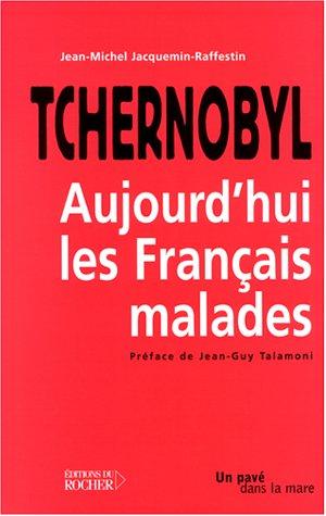 Tchernobyl. : Aujourd'hui, les Français malades par Jean-Michel Jacquemin-Raffestin