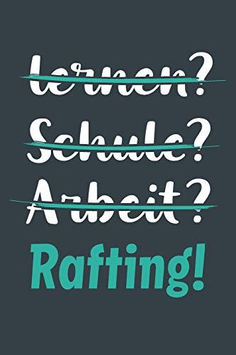 lernen? Schule? Arbeit? Rafting!: Notizbuch - tolles Geschenk für Notizen, Scribbeln und Erinnerungen aufbewahren   liniert mit 100 Seiten