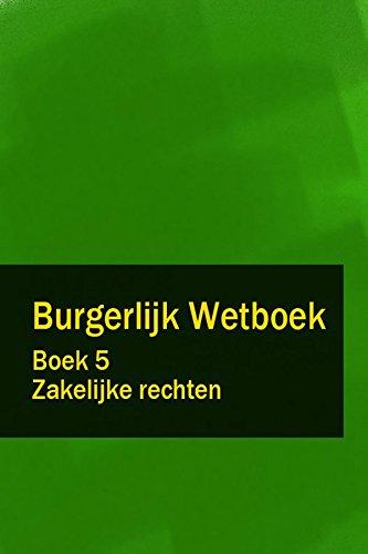 Burgerlijk Wetboek Boek 5 - BW Zakelijke rechten (Dutch Edition)