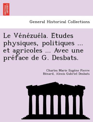 Le Ve Ne Zue La. E Tudes Physiques, Politiques ... Et Agricoles ... Avec Une Pre Face de G. Desbats.