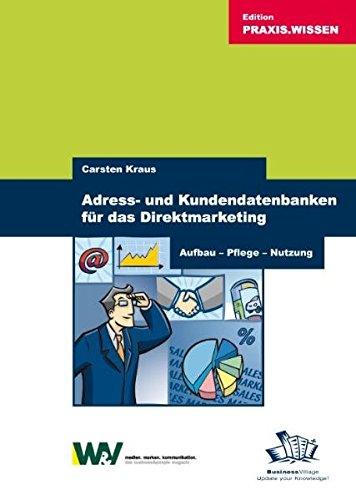 Adress- und Kundendatenbanken für das Direktmarketing. Aufbau, Pflege, Nutzung