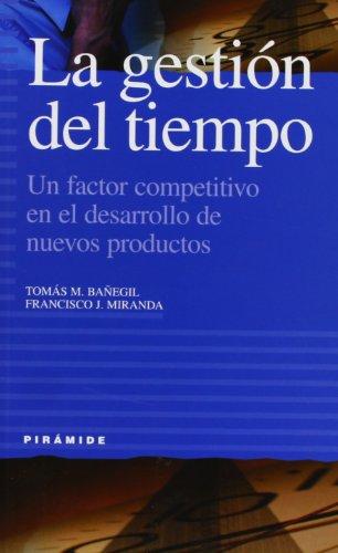 La gestión del tiempo: Un factor competitivo en el desarrollo de nuevos productos (Empresa Y Gestión)