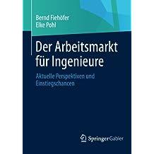 Der Arbeitsmarkt für Ingenieure: Aktuelle Perspektiven und Einstiegschancen (German Edition)