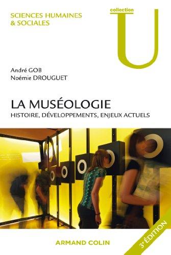 La muséologie: Histoire, développements, enjeux actuels