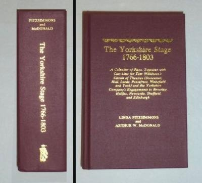 [The Yorkshire Stage, 1766-1803: a Calendar of Plays, Together with Cast Lists for Tate Wilkinson's Circuit of Theatres (Doncaster, Hull, Leeds, Pontefract, Wakefield and York) and the Yorkshire Company's Engagements in Beverley, Halifax, Newcastle, Sheffield, and Edinburgh] (By: Linda Fitzsimmons) [published: March, 1989] (York Cast)