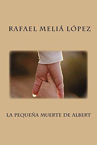 la pequena muerte de Albert: Un relato corto que narra una historia real ocurrida en la península de La Mola del puerto de Mahón por rafael lopez