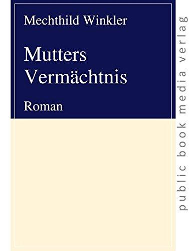 Mutters Vermächtnis: Roman por Mechthild Winkler
