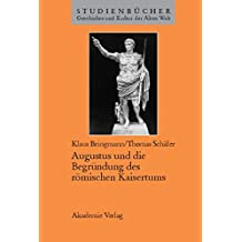 Augustus und die Begründung des römischen Kaisertums (Studienbücher Geschichte und Kultur der Alten Welt)