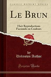 Le Brun : Huit Reproductions Facsimile En Couleurs par Henry Roujon