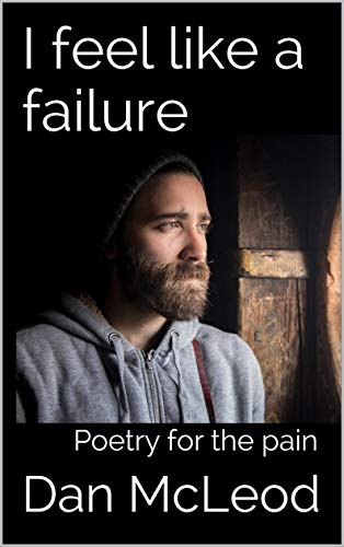 I feel like a failure: Poetry for the pain (English Edition)