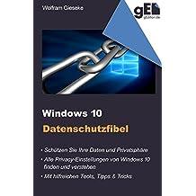 Windows 10 Datenschutzfibel: Alle Privacy-Optionen bei Windows 10 finden, verstehen und richtig einstellen