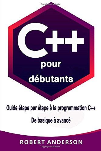 C++ pour dbutants: Guide tape par tape a la programmation C++ De basique a avanc