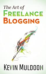 The Art of Freelance Blogging: How to Earn Thousands of Dollars Every Month as a Professional Blogger