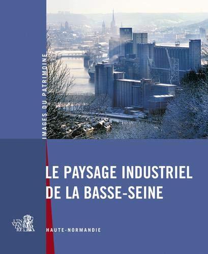 Le paysage industriel de la Basse-Seine : Haute-Normandie