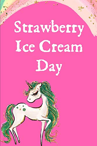 Strawberry Ice Cream Day: Funny January 15th Day: This is a blank, lined journal that makes a perfect Strawberry Ice Cream gift for men or women. It's ... pages, a convenient size to write things in.
