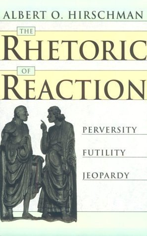 the-rhetoric-of-reaction-perversity-futility-jeopardy-unknown-edition-by-hirschman-albert-o-1991