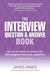 The Interview Question & Answer Book: How to be ready to answer the 155 toughest interview questions