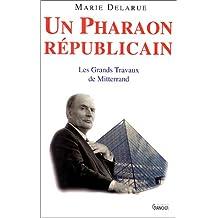 Un Pharaon républicain : Les grands travaux de Mitterrand