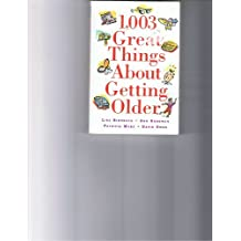 1,003 Great Things About Getting Older by Not Available (1999-12-31)