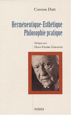 Herméneutique, esthétique, philosophie pratique : Dialogue avec Hans-Georg Gadamer