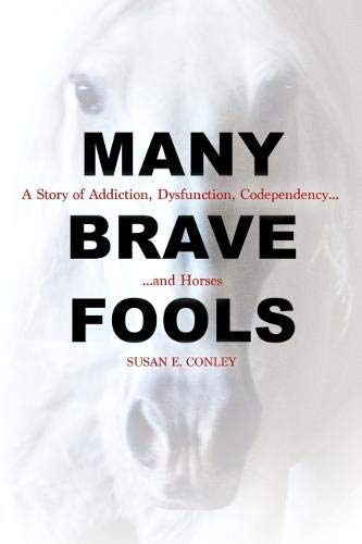 Many Brave Fools: A Story of Addiction, Dysfunction, Codependency... and Horses