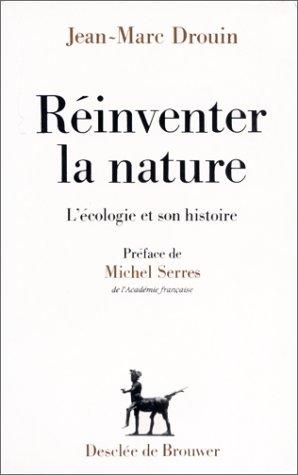 Reinventer la nature, l'écologie et son histoire