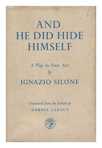 And He Did Hide Himself : a Play in Four Acts, by Ignazio Silone, Translated Fron the Italian by Darina Laracy