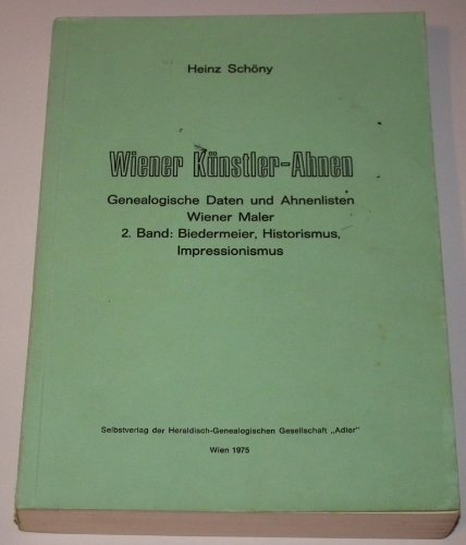 Wiener Künstler-Ahnen, Genealogische Daten und Ahnenlisten Winer Maler, 2. Band: Biedermeier...