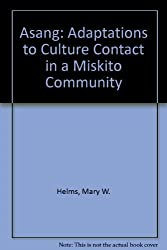 Asang Adaptations to Culture Contact in a Miskito Community by Mary W. Helms (1971-06-03)