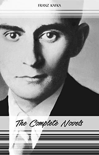 Franz Kafka: The Complete Novels (The Trial, The Castle, Amerika) (English Edition) por Franz Kafka