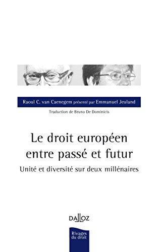 Le droit européen entre passé et futur. Unité et diversité sur deux millénaires - 1ère édition