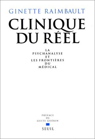 Clinique du rel : La Psychanalyse et les frontires du mdical