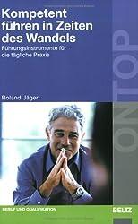 Kompetent führen in Zeiten des Wandels: Führungsinstrumente für die tägliche Praxis (BELTZ on top)