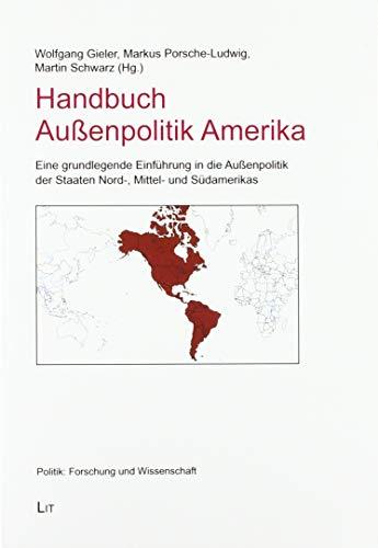 Handbuch Außenpolitik Amerika: Eine grundlegende Einführung in die Außenpolitik der Staaten Nord-, Mittel- und Südamerikas