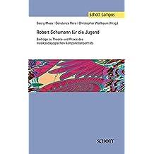 Robert Schumann für die Jugend: Beiträge zu Theorie und Praxis des musikpädagogischen Komponistenporträts (Schott Campus)