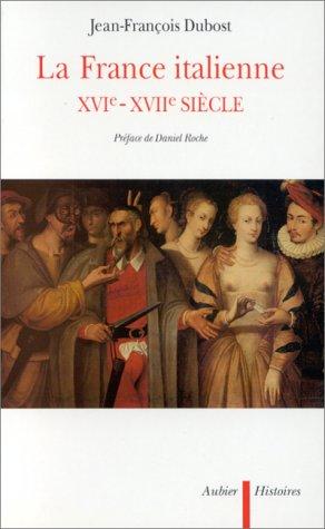 La France italienne, XVIe-XVIIe siècle (Histoires) par Jean-François Dubost