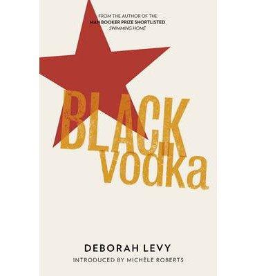 [(Black Vodka: Ten Stories)] [ By (author) Deborah Levy ] [November, 2012] par Deborah Levy