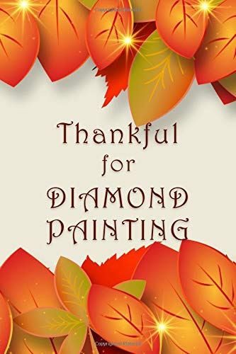 Thankful for Diamond Painting: [Expanded Version] Log Book to Track DP Projects - Fall Leaves Beige Design (Thanksgiving Series Log Book, Band 1) Beige Fall