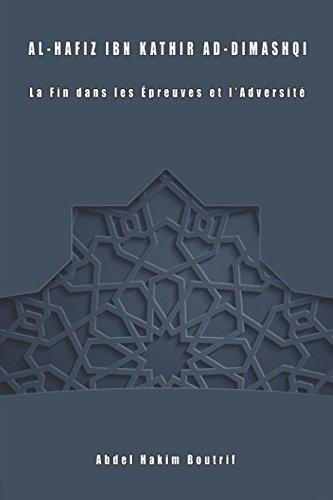 Al-Hafiz Ibn Kathir as-Dimashqi. La Fin dans les Épreuves et les Adversités