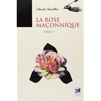La Rose Maçonnique : Tome 2