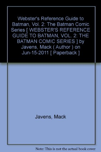 By Javens, Mack ( Author ) [ Webster's Reference Guide to Batman, Vol. 2: The Batman Comic Series ] Jun - 2011 { Paperback }
