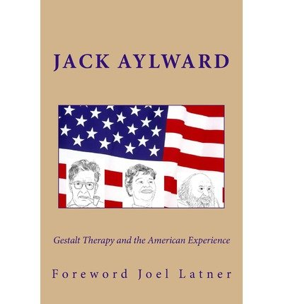 [(Gestalt Therapy and the American Experience)] [Author: Jack Aylward Edd] published on (December, 2012)