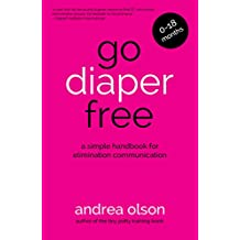 Go Diaper Free: A simple handbook for elimination communication (for babies 0-18 months) MULTIMEDIA EDITION (English Edition)